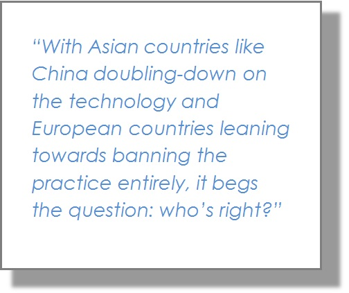 """With Asian countries like China doubling-down on the technology and European countries leaning towards banning the practice entirely, it begs the question: who's right?"""